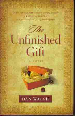 The Unfinished Gift by Dan Walsh hardback